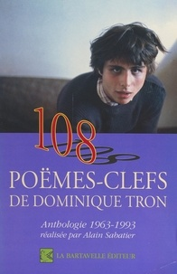 Dominique Tron et  Collectif - 108 poëmes-clefs de Dominique Tron - Anthologie 1963-1993.