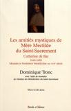 Dominique Tronc - Les amitiés mystiques de Mère Mectilde du Saint-Sacrement (1614-1698).