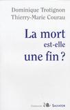 Dominique Trotignon et Thierry-Marie Courau - La mort est-elle une fin ?.
