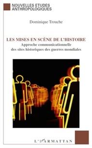 Dominique Trouche - Les mises en scène de l'histoire - Approche communicationnelle des sites historiques des guerres mondiales.