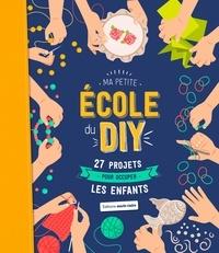 Dominique Turbé - Ma petite école du DIY - 27 projets pour occuper les enfants.