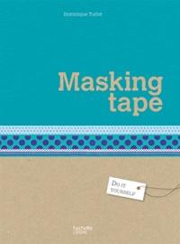 Dominique Turbé - Masking tape - 25 créations à personnaliser.
