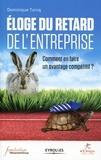 Dominique Turcq - Eloge du retard de l'entreprise - Comment en faire un avantage compétitif ?.