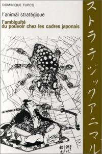 Dominique Turcq - L'Animal stratégique - L'ambiguïté du pouvoir chez les cadres japonais.