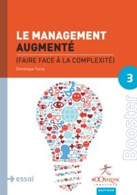 Dominique Turcq - Le management augmenté - Faire face à la complexité.