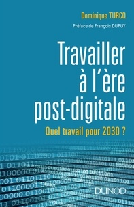 Dominique Turcq - Le travail à l'ère post digitale - A quoi ressemblera le travail en 2030 ?.