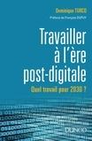 Dominique Turcq - Travailler à l'ère post-digitale - Quel travail pour 2030 ?.