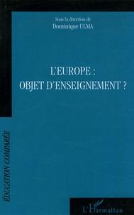Dominique Ulma et Louis Porcher - L'Europe : objet d'enseignement ? - Actes des journées d'études de l'AFDECE, CIEP, Sèvres, 27 mars 2004 - 2 avril 2005.