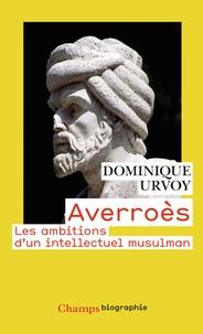 Dominique Urvoy - Averroès - Les ambitions d'un intellectuel musulman.
