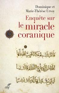 Dominique Urvoy et Marie-Thérèse Urvoy - Enquête sur le miracle coranique.