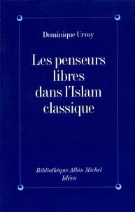 Dominique Urvoy et Dominique Urvoy - Les Penseurs libres dans l'Islam classique.