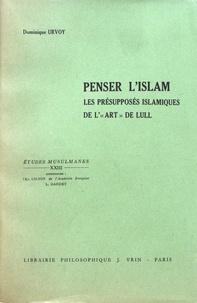 """Dominique Urvoy - Penser l'islam - Les présupposés islamiques de l'""""art"""" de Lull."""
