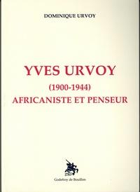 Dominique Urvoy - Yves Urvoy (1900-1944) - Africaniste et penseur.