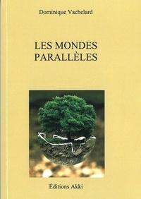 Dominique Vachelard - Les mondes parallèles.