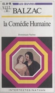 Dominique Vachey et  Collectif - Balzac, La Comédie humaine - Textes, commentaires et guides d'analyse.
