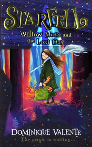 Dominique Valente - Starfell - Willow Moss and the Lost Day.