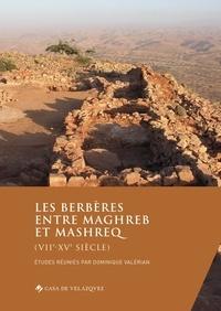 Dominique Valérian - Les Berbères entre Maghreb et Mashreq (VIIe-XVe siècle).