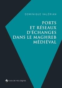 Dominique Valérian - Ports et réseaux d'échanges dans le Maghreb médiéval.