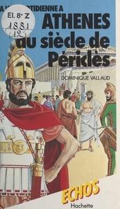 Dominique Vallaud et Patrick Baradeau - La vie quotidienne à Athènes au siècle de Périclès.
