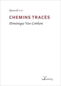 Dominique Van Cotthem - Chemins tracés.
