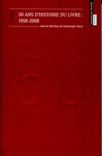 Dominique Varry - 50 ans d'histoire du livre : 1958-2008.