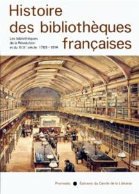 Dominique Varry et  Collectif - Histoire des bibliothèques françaises - Tome 3, Les bibliothèques de la Révolution et du XIXe siècle, 1789-1914.