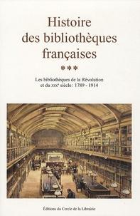 Dominique Varry - Histoire des bibliothèques françaises - Tome 3, Les bibliothèques de la Révolution et du XIXe siècle : 1789-1914.