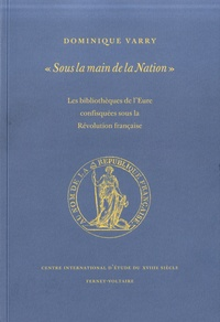 """Dominique Varry - """"Sous la main de la nation"""" - Les bibliothèques de l'Eure confisquées sous la Révolution française."""