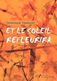 Dominique Vaudoiset - Et le soleil refleurira.