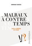 Dominique Vaugeois - Malraux à contre temps - L'art à l'épreuve de l'essai.