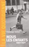 Dominique Veillon - Nous les enfants (1950-1970).