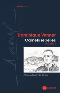 Dominique Venner - Carnets rebelles - Volume 1.