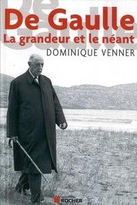 Dominique Venner - De Gaulle - La grandeur et le néant.