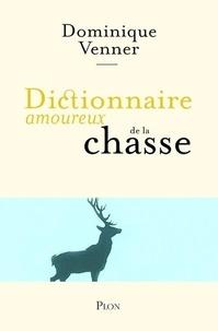 Dominique Venner - Dictionnaire amoureux de la chasse.