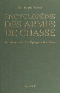 Dominique Venner - Encyclopédie des armes de chasse - Carabines, fusils, optique, munitions.