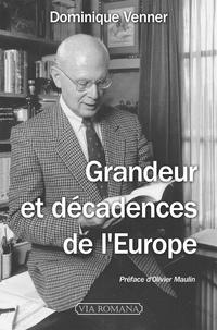 Dominique Venner - Grandeur et décadences de l'Europe.