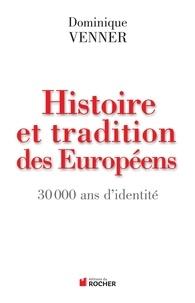 Dominique Venner - Histoire et traditions des Européens - 30 000 ans d'identité.