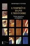 Dominique Venner - L'Imprévu dans l'Histoire - Treize meurtres exemplaires.