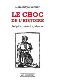 Dominique Venner - Le choc de l'histoire - Religion, mémoire, identité.
