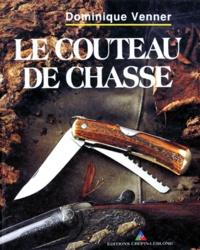 Dominique Venner - Le couteau de chasse.