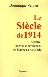 Dominique Venner - Le Siècle de 1914.