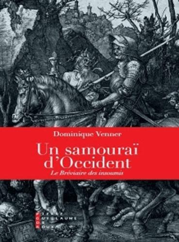 Dominique Venner - Un samouraï d'Occident - Le bréviaire des insoumis.