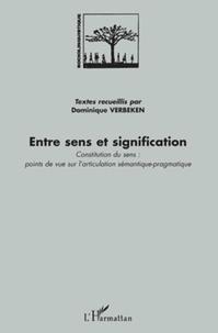 Dominique Verbeken - Entre sens et signification - Constitution du sens : points de vue sur l'articulation sémantique-pragmatique.