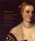 Dominique Vergnon - Comment dire l'instant en peinture - De William Blake à Antoine Watteau.