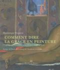 Dominique Vergnon - Comment dire la grâce en peinture - 52 maîtres de Giotto à Bacon.