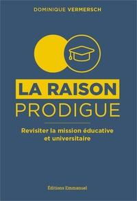 Dominique Vermersch - La raison prodigue - Revisiter la mission éducative et universitaire.