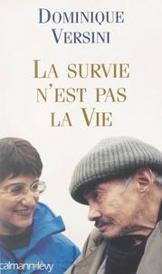 Dominique Versini - La survie n'est pas la vie.