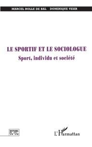 Dominique Vesir et Marcel Bolle de Bal - Le sportif et le sociologue - Sport, individu et société.