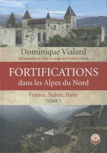 Fortifications dans les Alpes du Nord. France, Suisse, Italie. Tome 1