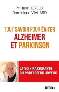 Dominique Vialard et Henri Joyeux - Tout savoir pour éviter Alzheimer et Parkinson.